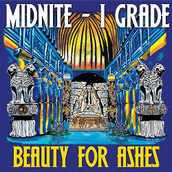 New MIDNITE & I GRADE album BEAUTY FOR ASHES out now!